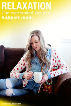 Why you should relax everyday and how relaxation is sometimes the overlooked key to a happy mom - Laughing Latte