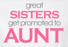 Great sisters get promoted to aunt!