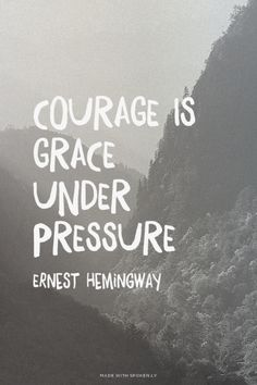 Courage is grace under pressure - Ernest Hemingway Quotes #quote #quotes #quoteoftheday