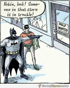 A funny cartoon of Batman and Robin who are passing by a store with an ad on the door window telling that the store needs help. Of course Batman tells Robbin that they should help.