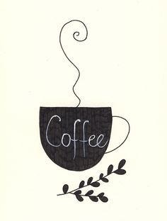 Cup of coffee~ especially when shared with a good person.