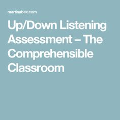 Up/Down Listening Assessment – The Comprehensible Classroom