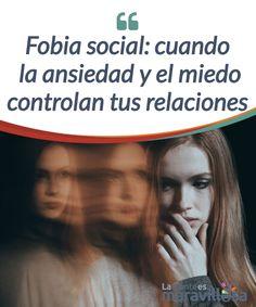 Fobia social: cuando la ansiedad y el miedo controlan tus relaciones Sentir miedo y #ansiedad al relacionarnos con los demás, incluso cuando comemos o hablamos por teléfono es muy #limitante. Aprende a superar la fobia #social. #Psicología