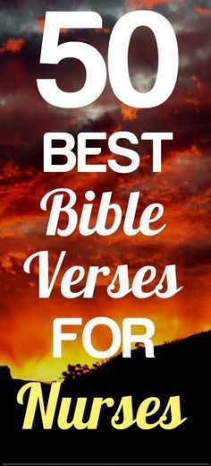 Here are 50 of best Bible verses that nurses can use for devotional, bible study or to simply share with their Christian friends and co-workers: http://www.nursebuff.com/2014/06/best-bible-verses-for-nurses/