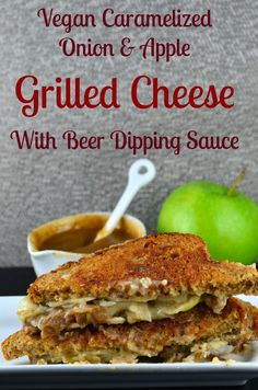 Vegans can also indulge on a luscious grilled cheese. This one has caramelized onions, apples and a beer dipping sauce. Enjoy!