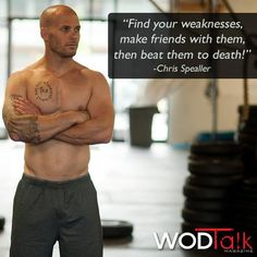Crossfit - Beat your weaknesses. ~ Re-Pinned by Crossed Irons Fitness