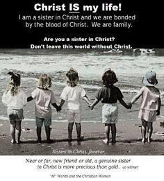 Are you a sister in Christ?   If so respond with words of encouragement to other women.   Have a blessed day spreading HIS Light!   -- Jo Wilmer