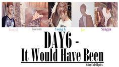 DAY6 - It Would Have Been (그럴 텐데) LYRICS (Colour Coded) #day6 #colorcodedlyrics #kpop #korea #bias #jyp