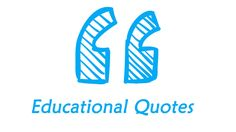 Read out these educational quotes and check if you share the same vision with any of these great inspirers.