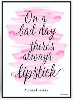 "Audrey Hepburn ""On a bad day there's always lipstick. aff."