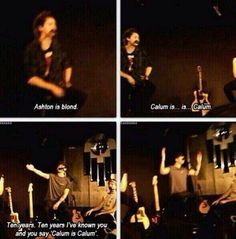 """LOL Calum! x'D I can just imagine him go """"It's been ten years now you haven't even seen the best of me""""! x'D"""