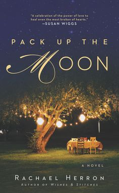 PACK UP THE MOON by Rachael Herron -- A poignant novel about loss, lies, and the unbreakable bonds of family.
