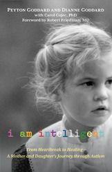 I Am Intelligent: From Heartbreak to Healing--A Mother and Daughter's Journey through Autism