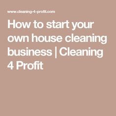 How to start your own house cleaning business | Cleaning 4 Profit