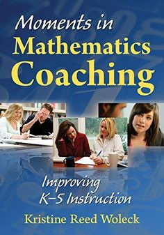 Moments in Mathematics Coaching: Improving K-5 Instruction by Kristine R. (Reed) Woleck, http://www.amazon.ca/dp/B00YWDK72M/ref=cm_sw_r_pi_dp_2AU8vb15NZ6HJ