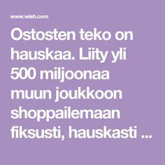 Ostosten teko on hauskaa. Liity yli 500 miljoonaa muun joukkoon shoppailemaan fiksusti, hauskasti ja palkitsevasti.