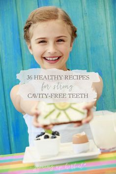 Want to help your child have strong, cavity-free teeth. Diet is key in building strong bones. Here's a list of real food recipes to help you!