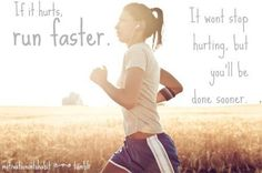 If it hurts, run faster. It won't stop hurting but you'll be done sooner #running