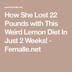 How She Lost 22 Pounds with This Weird Lemon Diet In Just 2 Weeks! - Femalle.net