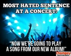 Most hated sentence at a concert?