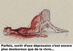 Parfois, sortir d'une dépression c'est encore plus douloureuse que de la vivre...