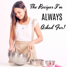 The Recipes I'm ALWAYS Asked For!