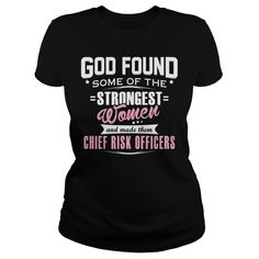 CHIEF RISK OFFICER God Found Some Of The STRONGEST WOMEN And Made Them T-Shirts, Hoodies. Get It Now ==> https://www.sunfrog.com/LifeStyle/CHIEF-RISK-OFFICER--GODFOUND-Black-Ladies.html?id=41382