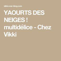 YAOURTS DES NEIGES ! multidélice - Chez Vikki