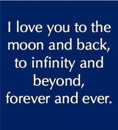 I love each and every one of you to the moon and back, to infinity and beyond, forever and ever!