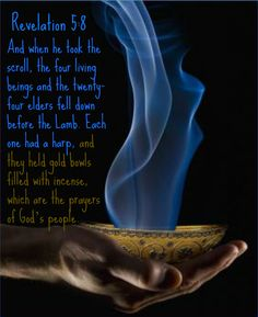 Revelation 5:8 And when he took the scroll, the four living beings and the twenty-four elders fell down before the Lamb. Each one had a harp, and they held gold bowls filled with incense, which are the prayers of God's people.