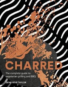 Charred: The complete guide to vegetarian grilling and barbecue (Bestselling Vegetarian BBQ Cookbook) Char Grill, Bbq Grill, Barbecue, Bbq Cookbook, Cooking Over Fire, Sharing Platters, Vegetarian Grilling, Wood Fired Oven, Beef Burgers