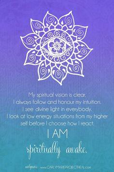 """""""La mia visione spirituale è chiara. Onoro e seguo sempre le mie intuizioni. Riconosco in tutti la Luce Divina. Osservo le situazioni a bassa energia dal mio sé più elevato prima di scegliere come reagire. IO SONO spiritualmente risvegliata/o"""""""