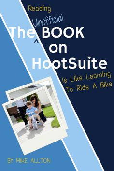 """Reading """"The Unofficial Book On HootSuite"""" is Like Learning To Ride A Bike.   #HootSuite #SocialMedia #Business   http://www.thesocialmediahat.com/blog/reading-unofficial-book-hootsuite-learning-ride-bike-05272014"""