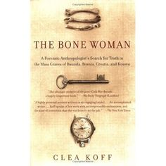 The Bone Woman: A Forensic Anthropologist's Search for Truth in the Mass Graves of Rwanda, Bosnia, Croatia, and Kosovo [Paperback] Clea Koff (Author) Reading Lists, Book Lists, Casablanca, Forensics, Reading Material, Historical Fiction, So Little Time, Great Books, Book Recommendations