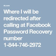 Where I will be redirected after calling at Facebook Password Recovery number 1-844-746-2972