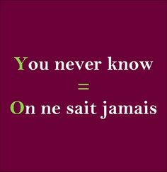 On be sait jamais = You never know #french #français