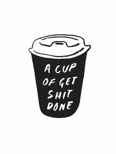 A Cup Of Get Shit Done.