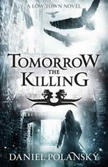 Tomorrow the Killing by Daniel Polansky - 9.0/10 - A great addition to the Low Town series, gruesome and dark.