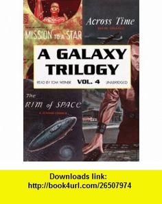 A Galaxy Trilogy, Vol. 4 Across Time, Mission to a Star, The Rim of Space (Library Edition) (9781441700209) David Grinnell, Frank Belknap Long, A. Bertram Chandler, Tom Weiner , ISBN-10: 144170020X  , ISBN-13: 978-1441700209 ,  , tutorials , pdf , ebook , torrent , downloads , rapidshare , filesonic , hotfile , megaupload , fileserve