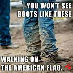 Fact. No work boots or cowboy boots stomp flags.