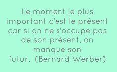 Le moment le plus important c'est le présent car si...