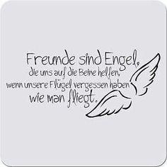 Freunde sind Engel, die uns auf die Beine helfen, wenn unsere Flügel vergessen haben wie man fliegt.