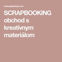 SCRAPBOOKING obchod s kreatívnym materiálom