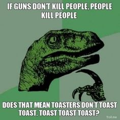 If guns don't kill people...