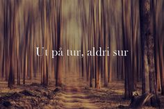 """Ut på tur, aldri sur - """"Out on a walk, never grumpy...."""" 