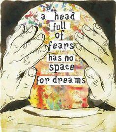 В голове полной страхов нет места для мечтаний.