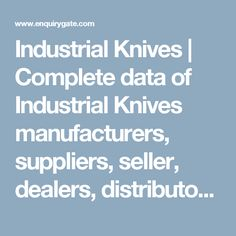 Industrial Knives | Complete data of Industrial Knives manufacturers, suppliers, seller, dealers, distributors, shop, exporters and importers in India