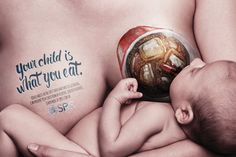Your child is what you eat. Advertising Agency: Paim, Porto Alegre, Brazil Creative Director: Rodrigo Pinto Art Directors: Vanessa Locks, José Pe