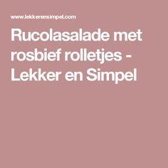Rucolasalade met rosbief rolletjes - Lekker en Simpel