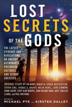 Lost Secrets of the Gods: The Latest Evidence and Revelations on Ancient Astronauts, Precursor Cultures, and Secr...
